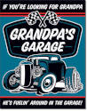 Grandpas Garage If YouRe Looking For Grampa Hes Fuelin Around In The Garage Vertical Tin Sign
