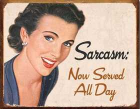 Nostalgic Images CD-1717 Sarcasm Now Served All Day Metal Sign