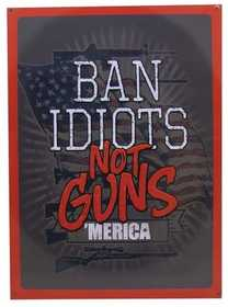 Nostalgic Images REP1460 Ban Idiots Metal Sign