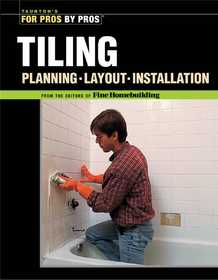 Taunton Trade 70843 For Pros By Pros: Tiling Planning, Layout, And Installation