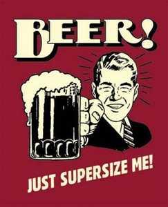 Nostalgic Images CG-684 Beer Just Supersize Me Metal Sign