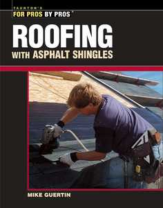 Taunton Trade 70602 For Pros By Pros: Roofing With Asphalt Shingles